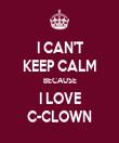 I CAN'T KEEP CALM BECAUSE I LOVE C-CLOWN - Personalised Tea Towel: Premium