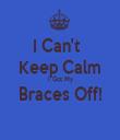 I Can't   Keep Calm I Got My Braces Off!  - Personalised Tea Towel: Premium