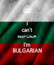 I can't KEEP CALM I'm BULGARIAN - Personalised Tea Towel: Premium