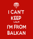 I CAN'T  KEEP  CALM I'M FROM BALKAN - Personalised Tea Towel: Premium