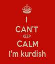 I   CAN'T  KEEP  CALM I'm kurdish - Personalised Tea Towel: Premium