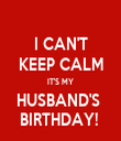 I CAN'T KEEP CALM IT'S MY HUSBAND'S  BIRTHDAY!  - Personalised Tea Towel: Premium