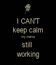 I CAN'T keep calm my mama still  working - Personalised Tea Towel: Premium