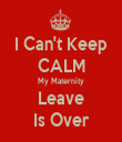 I Can't Keep CALM My Maternity Leave Is Over - Personalised Tea Towel: Premium