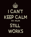 I CAN'T KEEP CALM MY MOM STILL  WORKS - Personalised Tea Towel: Premium