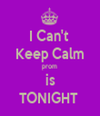 I Can't  Keep Calm prom  is TONIGHT  - Personalised Tea Towel: Premium