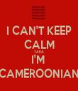 I CAN'T KEEP CALM TARA I'M  CAMEROONIAN - Personalised Tea Towel: Premium