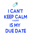 I CAN'T KEEP CALM TODAY IS MY  DUE DATE - Personalised Tea Towel: Premium