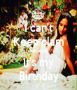 I can't Keep clam Because It's my Birthday - Personalised Tea Towel: Premium