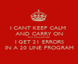 I CANT KEEP CALM  AND CARRY ON IM A PROGRAMER I GET 21 ERRORS IN A 20 LINE PROGRAM - Personalised Tea Towel: Premium