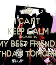 I CANT  KEEP CALM BECAUSE ITS MY BEST FRIENDS BIRTHDAY TOMORROW - Personalised Tea Towel: Premium