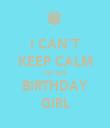 I CAN'T KEEP CALM I'M THE BIRTHDAY GIRL - Personalised Tea Towel: Premium