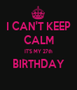 I CAN'T KEEP CALM IT'S MY 27th BIRTHDAY  - Personalised Tea Towel: Premium