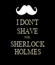 I DON'T SHAVE FOR  SHERLOCK HOLMES - Personalised Tea Towel: Premium