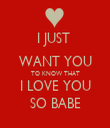 I JUST  WANT YOU TO KNOW THAT I LOVE YOU SO BABE - Personalised Tea Towel: Premium
