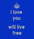 i love  you   will live  free - Personalised Tea Towel: Premium