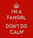I'M A FANGIRL I DON'T DO 'CALM' - Personalised Tea Towel: Premium