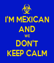 I'M MEXICAN AND WE DON'T KEEP CALM - Personalised Tea Towel: Premium
