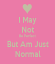 I May Not Be Perfect But Am Just Normal - Personalised Tea Towel: Premium