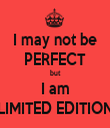 I may not be PERFECT but I am LIMITED EDITION - Personalised Tea Towel: Premium