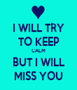 I WILL TRY TO KEEP CALM BUT I WILL MISS YOU - Personalised Tea Towel: Premium