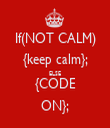 If(NOT CALM) {keep calm}; ELSE {CODE ON}; - Personalised Tea Towel: Premium