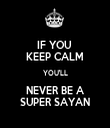 IF YOU  KEEP CALM YOU'LL NEVER BE A SUPER SAYAN - Personalised Tea Towel: Premium