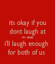 its okay if you dont laugh at my jokes i'll laugh enough  for both of us  - Personalised Tea Towel: Premium