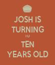 JOSH IS TURNING TO TEN YEARS OLD - Personalised Tea Towel: Premium