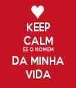 KEEP CALM ÉS O HOMEM DA MINHA VIDA - Personalised Tea Towel: Premium