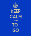 KEEP CALM 1 DAY TO  GO - Personalised Tea Towel: Premium