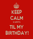 KEEP CALM 5 DAYS TIL MY  BIRTHDAY! - Personalised Tea Towel: Premium