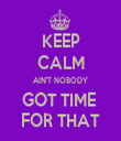 KEEP CALM AIN'T NOBODY GOT TIME  FOR THAT - Personalised Tea Towel: Premium