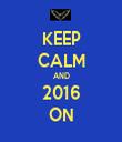 KEEP CALM AND 2016 ON - Personalised Tea Towel: Premium
