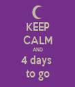 KEEP CALM AND 4 days  to go - Personalised Tea Towel: Premium