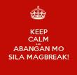 KEEP CALM AND ABANGAN MO SILA MAGBREAK! - Personalised Tea Towel: Premium