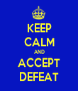 KEEP CALM AND ACCEPT DEFEAT - Personalised Tea Towel: Premium