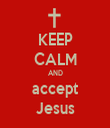 KEEP CALM AND accept Jesus - Personalised Tea Towel: Premium