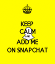 KEEP  CALM AND ADD ME ON SNAPCHAT - Personalised Tea Towel: Premium