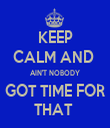 KEEP CALM AND  AIN'T NOBODY GOT TIME FOR THAT  - Personalised Tea Towel: Premium