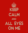 KEEP CALM AND ALL  EYES ON ME - Personalised Tea Towel: Premium