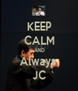 KEEP CALM AND Always  JC - Personalised Tea Towel: Premium