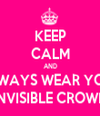 KEEP CALM AND ALWAYS WEAR YOUR INVISIBLE CROWN - Personalised Tea Towel: Premium