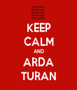 KEEP CALM AND ARDA TURAN - Personalised Tea Towel: Premium