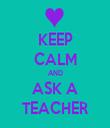KEEP CALM AND ASK A TEACHER - Personalised Tea Towel: Premium