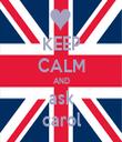 KEEP CALM AND ask carol - Personalised Tea Towel: Premium