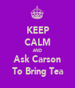 KEEP CALM AND Ask Carson To Bring Tea - Personalised Tea Towel: Premium