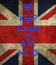 KEEP CALM AND ASK ME :D - Personalised Tea Towel: Premium