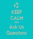KEEP CALM AND Ask Us Questions - Personalised Tea Towel: Premium
