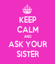 KEEP CALM AND ASK YOUR SISTER - Personalised Tea Towel: Premium